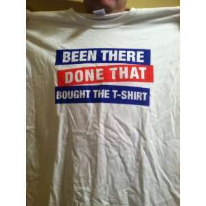 Been There Done That Bought the T shirt   Gildan 100 Cotton T shirt