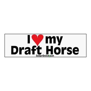 I Love My Draft Horse   bumper stickers (Medium 10x2.8 in