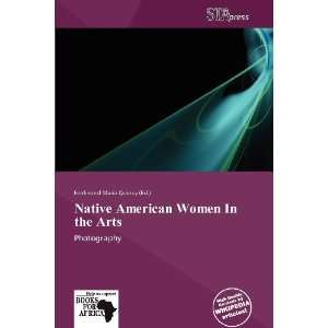 Native American Women In the Arts (9786138550716